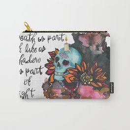Death is part of Life Carry-All Pouch