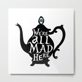"""We're all MAD here"" - Alice in Wonderland - Teapot Metal Print"