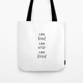 I am kind I am wise I am loved - Positive Affirmations Tote Bag