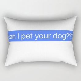 Can I Pet Your Dog Message Rectangular Pillow