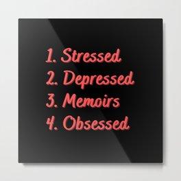 Stressed. Depressed. Memoirs. Obsessed. Metal Print