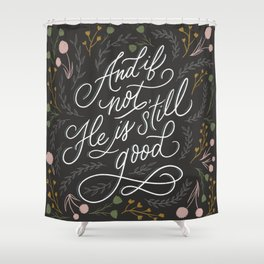 And if not, He is still good - Grey Shower Curtain