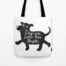 Dogs Are Better Than People Tote Bag