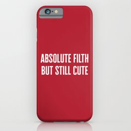 Absolute Filth Funny Quote iPhone Case