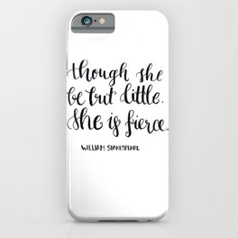 """though she be but little, she s fierce."" William Shakespeare iPhone Case"