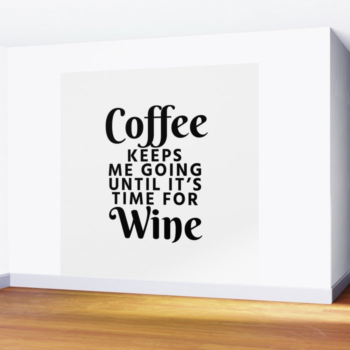 Coffee Keeps Me Going Until Its Time For Wine Wall Mural by
