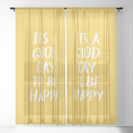 It's a Good Day to Be Happy - Yellow Sheer Curtain