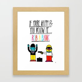 If you're happy and you know it...rob a bank Framed Art Print
