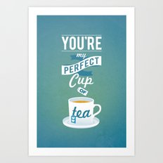 Perfect Cup of Tea Art Print