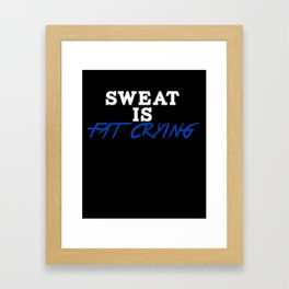 Sweat is fat crying awesome workout cool funny t-shirt Framed Art Print