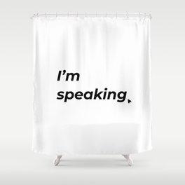 I'm speaking. Shower Curtain