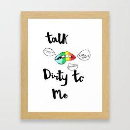 Talk Dirty Framed Art Print