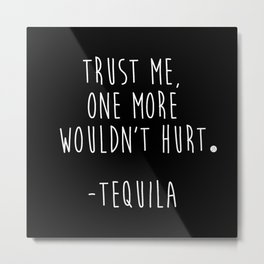 Trust Me - TEQUILA Metal Print