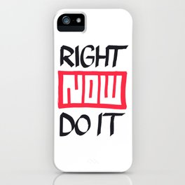 Right Now Do It iPhone Case