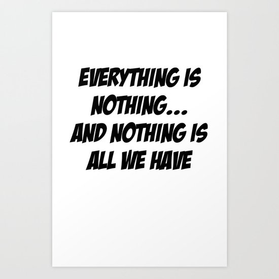 everything is nothing Art Print