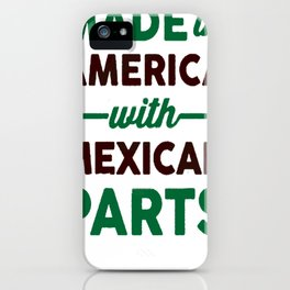 MADE IN AMERICA WITH MEXICAN PARTS T-SHIRT iPhone Case