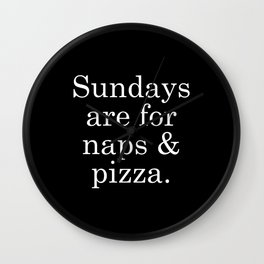 Sundays are for Naps & Pizza Wall Clock