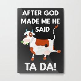 After God Made Me TA DA Metal Print
