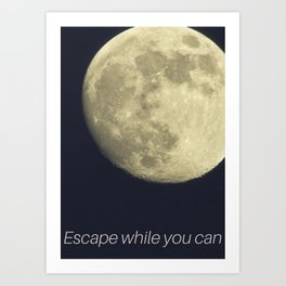 Escape while you can Art Print