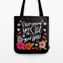 Pretty Swe*ry: Stop Saying Yes To Shit You Hate Tote Bag