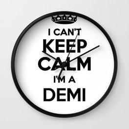 01981 I cant keep calm I am a DEMI Wall Clock