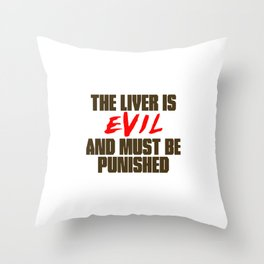 The Liver is Evil Throw Pillow