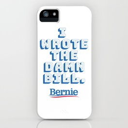 I wrote the damn bill. Bernie Sanders quote! iPhone Case