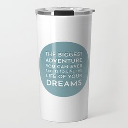 The biggest adventure you can ever take is to live the life of your dreams - famous quotes Travel Mug