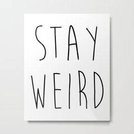 Stay Weird Funny Quote Metal Print