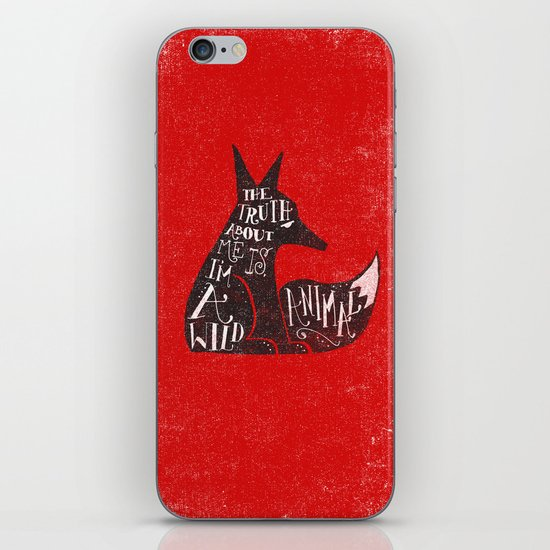 THE TRUTH ABOUT ME IS, I'M A WILD ANIMAL... iPhone & iPod Skin