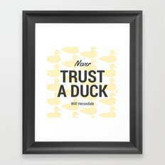 Never Trust A Duck Framed Art Print