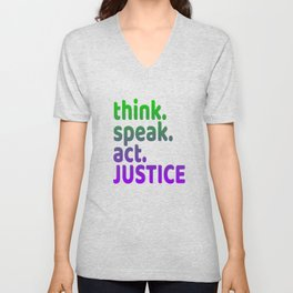 """Think Speak Act Justice"" tee design with nice colors and catchy design. Makes a great gift! Unisex V-Neck"