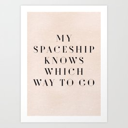 My spaceship knows which way to go Art Print