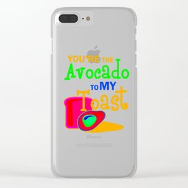 Youre The Avocado To My toast 3 Clear iPhone Case