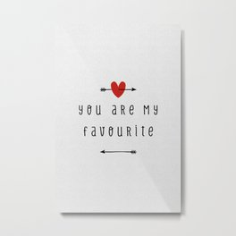 You Are My Favourite Metal Print