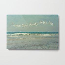 Come Sail Away With Me Metal Print