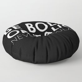 Be Bold Or Italic, Never Regular Floor Pillow