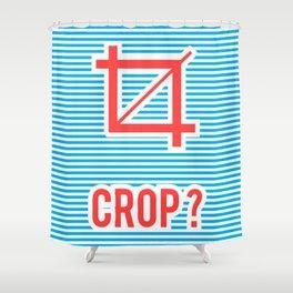 Crop ? Shower Curtain