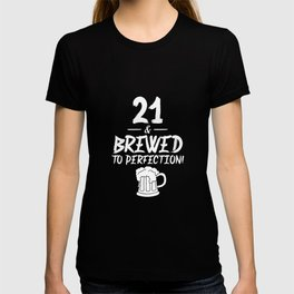 21 and Brewed To Perfection Birthday T-Shirt T-shirt