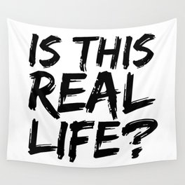 Is This Real Life? Wall Tapestry