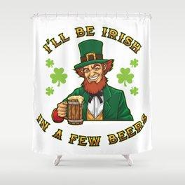 I'll Be Irish In A Few Beers - Drunken Leprechaun Shower Curtain