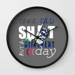 Same Old Shit But a Different Day Wall Clock