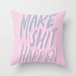 Make Shit Happen Throw Pillow