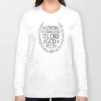scripture Long Sleeve T-shirts featuring Be Strong and Courageous - Joshua 1:9 Scripture Art by Susan Windsor