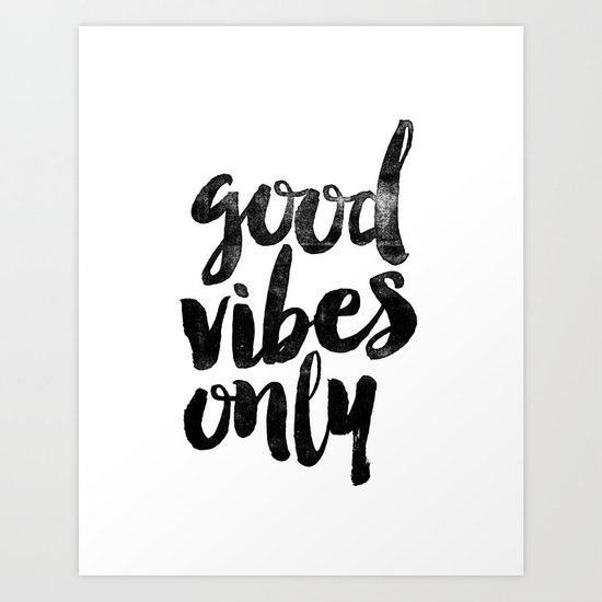 Good vibes only black and white typography print for Black and white only