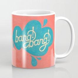 Bang!Bang! SquirtGun Coffee Mug