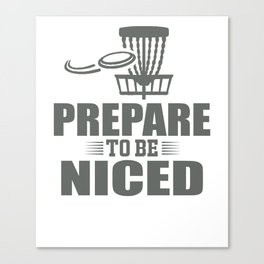 Prepare To Be Niced Disc Golf Canvas Print