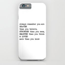 Always remember you are BRAVER than you believe, STRONGER than you seem, SMARTER than you think & LO iPhone Case