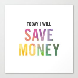 New Year's Resolution - TODAY I WILL SAVE MONEY Canvas Print
