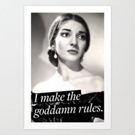 I make the goddamn rules. - Maria Callas Art Print